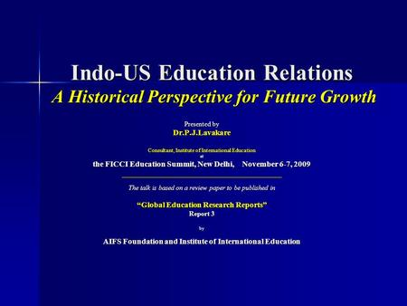 Indo-US Education Relations A Historical Perspective for Future Growth Presented by Dr.P.J.Lavakare Consultant, Institute of International Education at.