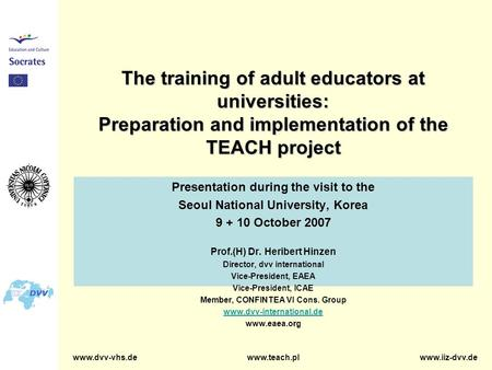 Www.dvv-vhs.de www.teach.plwww.iiz-dvv.de The training of adult educators at universities: Preparation and implementation of the TEACH project Presentation.