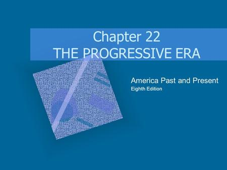 Chapter 22 THE PROGRESSIVE ERA America Past and Present Eighth Edition.