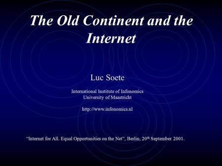 "The Old Continent and the Internet Luc Soete International Institute of Infonomics University of Maastricht  ""Internet for All."