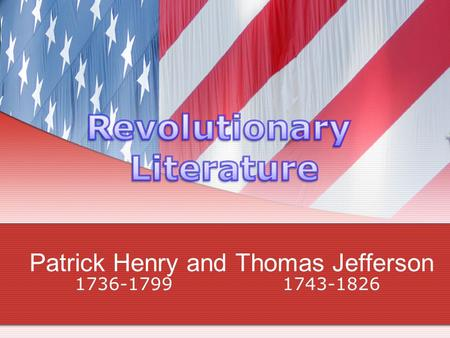 Patrick Henry and Thomas Jefferson 1736-1799 1743-1826.