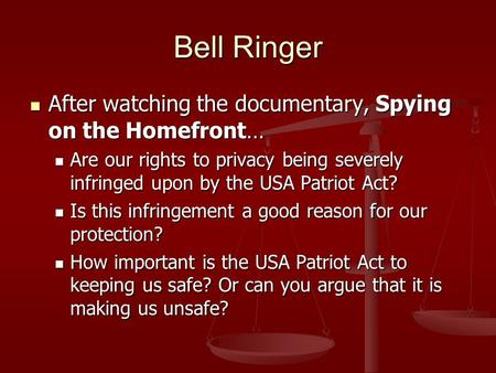Bell Ringer After watching the documentary, Spying on the Homefront… After watching the documentary, Spying on the Homefront… Are our rights to privacy.