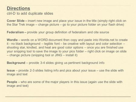 Directions ctrl-D to add duplicate slides Cover Slide – insert new image and place your issue in the title (simply right click on the Star Trek image –
