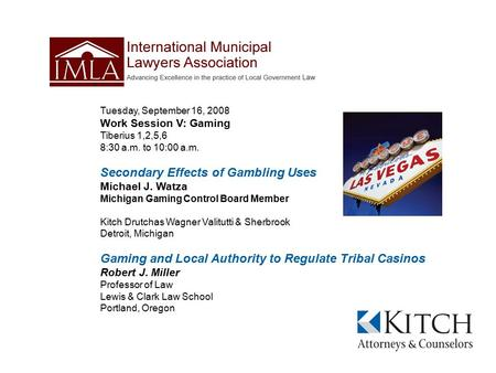 Tuesday, September 16, 2008 Work Session V: Gaming Tiberius 1,2,5,6 8:30 a.m. to 10:00 a.m. Secondary Effects of Gambling Uses Michael J. Watza Michigan.