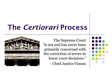 "The Certiorari Process The Supreme Court ""is not and has never been primarily concerned with the correction of errors in lower court decisions."" - Chief."