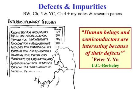 "Defects & Impurities BW, Ch. 5 & YC, Ch 4 + my notes & research papers "" Human beings and semiconductors are interesting because of their defects"" * *"