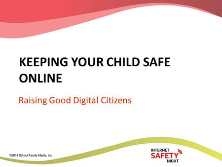 KEEPING YOUR CHILD SAFE ONLINE Raising Good Digital Citizens.