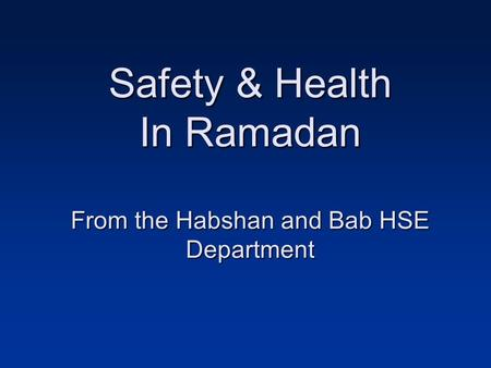 Safety & Health In Ramadan From the Habshan and Bab HSE Department.