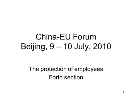 1 China-EU Forum Beijing, 9 – 10 July, 2010 The protection of employees Forth section.