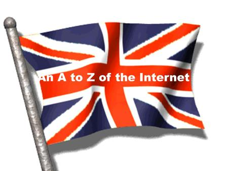 An A to Z of the Internet. all  addresses have  = at in English. = dot in English.