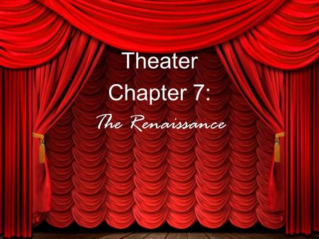 Theater Chapter 7: The Renaissance. Italian Theatre divided into 2 types: Professional Theatre Theatre for the court.