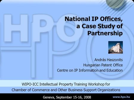 Www.hpo.hu WIPO-ICC Intellectual Property Training Workshop for Chamber of Commerce and Other Business Support Organizations András Haszonits Hungarian.