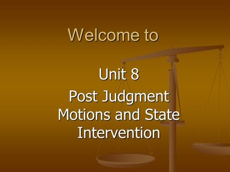Welcome to Unit 8 Post Judgment Motions and State Intervention.