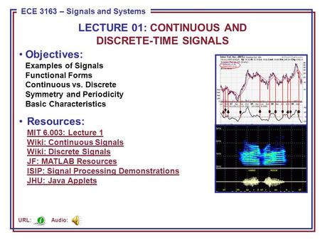 ECE 8443 – Pattern Recognition ECE 3163 – Signals and Systems Objectives: Examples of Signals Functional Forms Continuous vs. Discrete Symmetry and Periodicity.