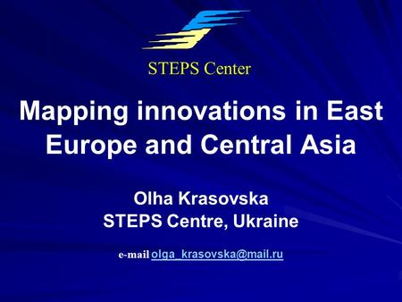 Mapping innovations in East Europe and Central Asia Olha Krasovska STEPS Centre, Ukraine  STEPS Center.