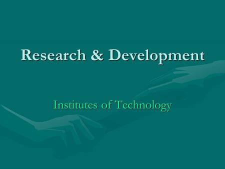 Research & Development Institutes of Technology. Research in Ireland Irl. 1.3% of GNPIrl. 1.3% of GNP EU. 1.93% of GDPEU. 1.93% of GDP US 2.7%, Sweden.