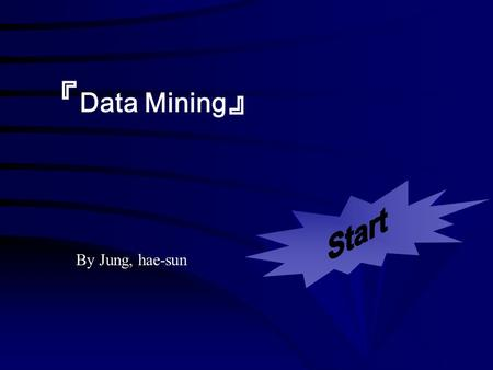 『 Data Mining 』 By Jung, hae-sun. 1.Introduction 2.Definition 3.Data Mining Applications 4.Data Mining Tasks 5. Overview of the System 6. Data Mining.