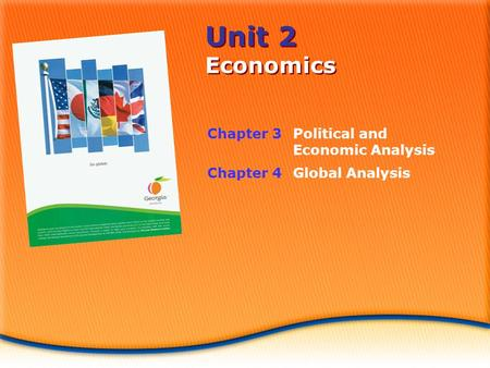 Unit 2 Economics Chapter 3Political and Economic Analysis Chapter 4 Global Analysis.