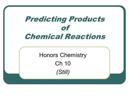 Predicting Products of Chemical Reactions Honors Chemistry Ch 10 (Still)