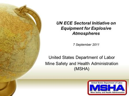 UN ECE Sectoral Initiative on Equipment for Explosive Atmospheres 7 September 2011 United States Department of Labor Mine Safety and Health Administration.