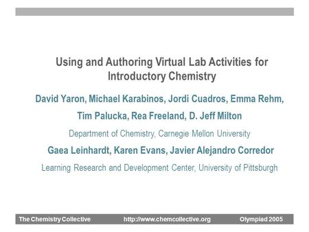 The Chemistry Collective  Olympiad 2005 Using and Authoring Virtual Lab Activities for Introductory Chemistry David Yaron,