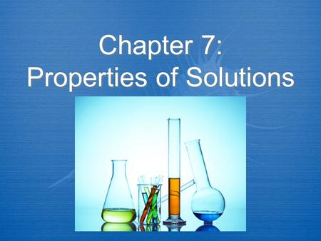 Chapter 7: Properties of Solutions. Mixture Review  Mixtures are combos of elements and/or compounds that are physically combined  True mixtures can.