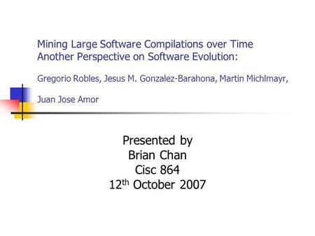 Mining Large Software Compilations over Time Another Perspective on Software Evolution: Gregorio Robles, Jesus M. Gonzalez-Barahona, Martin Michlmayr,
