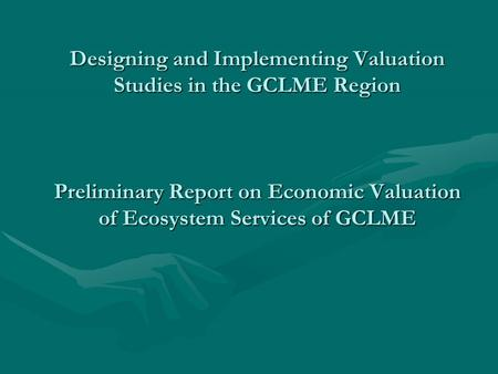 Designing and Implementing Valuation Studies in the GCLME Region Preliminary Report on Economic Valuation of Ecosystem Services of GCLME.