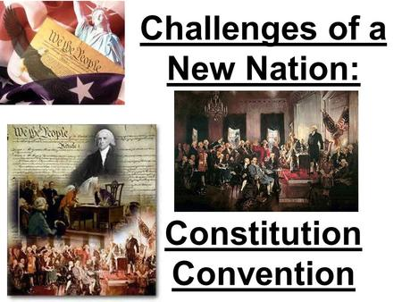Challenges of a New Nation: Constitution Convention.