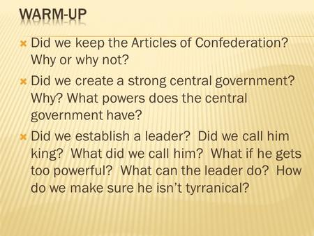 Warm-up Did we keep the Articles of Confederation? Why or why not?