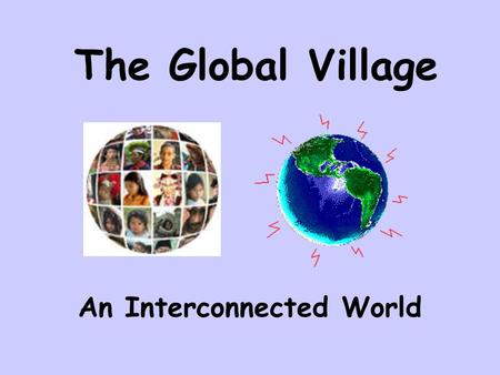 conclusion of global village concept In the global village myth in an era when russia warns us that it is a 'minority stakeholder in globalization' and china warns that global civil conclusion.