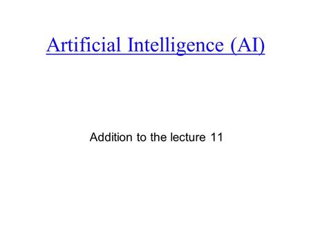 Artificial Intelligence (AI) Addition to the lecture 11.