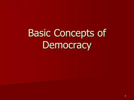 1 Basic Concepts of Democracy. 2 FOUNDATIONS   American concept of democracy rests on 5 basic notions – –Recognition of the fundamental worth of every.