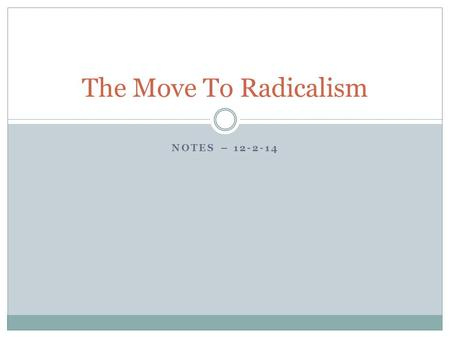 The Move To Radicalism Notes – 12-2-14.