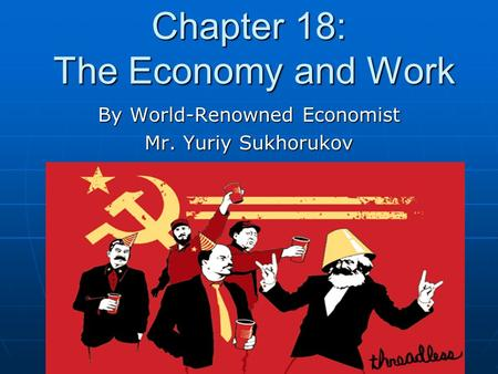 Chapter 18: The Economy and Work By World-Renowned Economist Mr. Yuriy Sukhorukov.