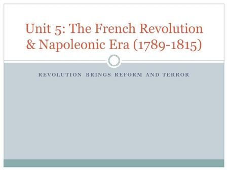 Unit 5: The French Revolution & Napoleonic Era ( )