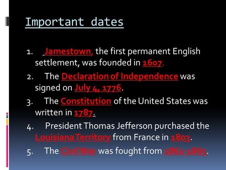 Important dates 1.      Jamestown, the first permanent English settlement, was founded in 1607. 2.      The Declaration of Independence was signed on.