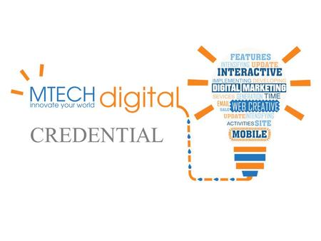 CREDENTIAL. Expertise in Digital Marketing Production House Provide Multiple Technologies Solutions.