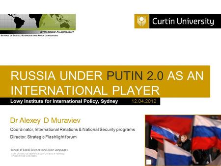 Curtin University is a trademark of Curtin University of Technology CRICOS Provider Code 00301J Lowy Institute for International Policy, Sydney RUSSIA.