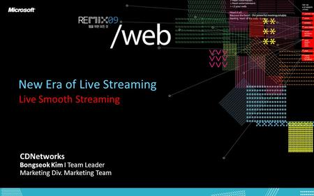 New Era of Live Streaming Live Smooth Streaming CDNetworks Bongseok Kim I Team Leader Marketing Div. Marketing Team.