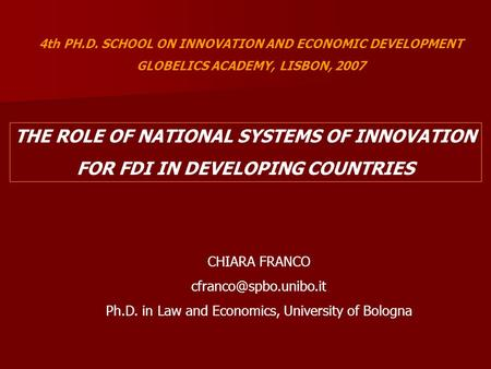 4th PH.D. SCHOOL ON INNOVATION AND ECONOMIC DEVELOPMENT GLOBELICS ACADEMY, LISBON, 2007 THE ROLE OF NATIONAL SYSTEMS OF INNOVATION FOR FDI IN DEVELOPING.