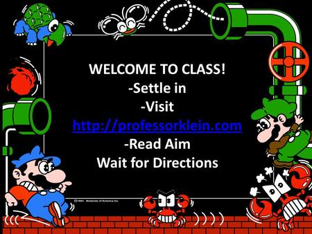 WELCOME TO CLASS! -Settle in -Visit   -Read Aim Wait for Directions.