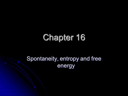 Chapter 16 Spontaneity, entropy and free energy. Spontaneous A reaction that will occur without outside intervention. A reaction that will occur without.