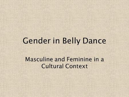 Gender in Belly Dance Masculine and Feminine in a Cultural Context.
