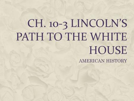CH LINCOLN'S PATH TO THE WHITE HOUSE