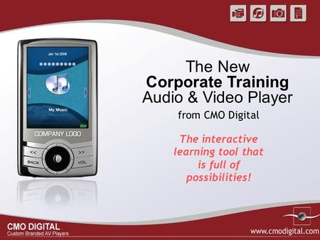 The New Corporate Training Audio & Video Player The interactive learning tool that is full of possibilities! from CMO Digital.