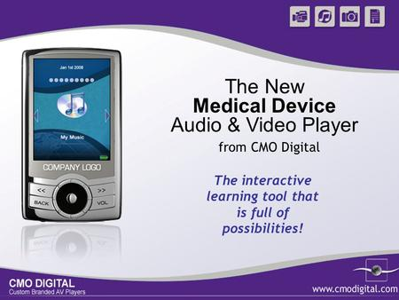The New Medical Device Audio & Video Player The interactive learning tool that is full of possibilities! from CMO Digital.