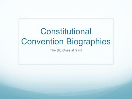Constitutional Convention Biographies The Big Ones at least.