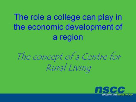 The role a college can play in the economic development of a region The concept of a Centre for Rural Living.