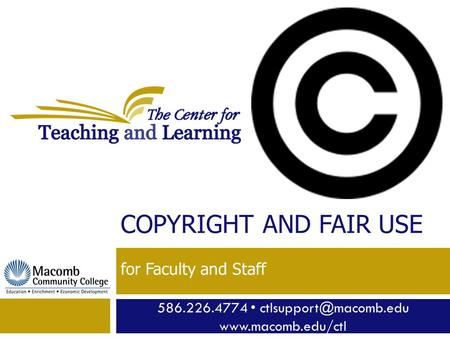 586.226.4774  COPYRIGHT AND FAIR USE for Faculty and Staff.